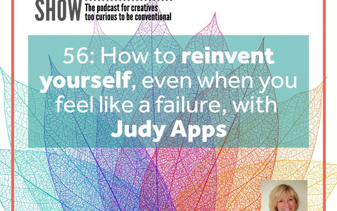 How to reinvent yourself, even when you feel you've failed, with Judy Apps